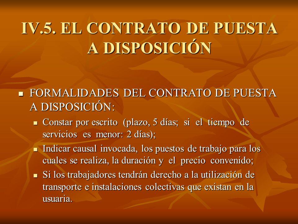 IV.5. EL CONTRATO DE PUESTA A DISPOSICIÓN FORMALIDADES DEL CONTRATO DE PUESTA A DISPOSICIÓN: FORMALIDADES DEL CONTRATO DE PUESTA A DISPOSICIÓN: Consta