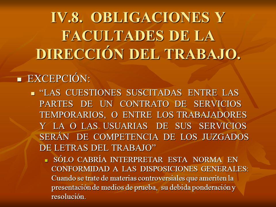 IV.8. OBLIGACIONES Y FACULTADES DE LA DIRECCIÓN DEL TRABAJO. EXCEPCIÓN: EXCEPCIÓN: LAS CUESTIONES SUSCITADAS ENTRE LAS PARTES DE UN CONTRATO DE SERVIC