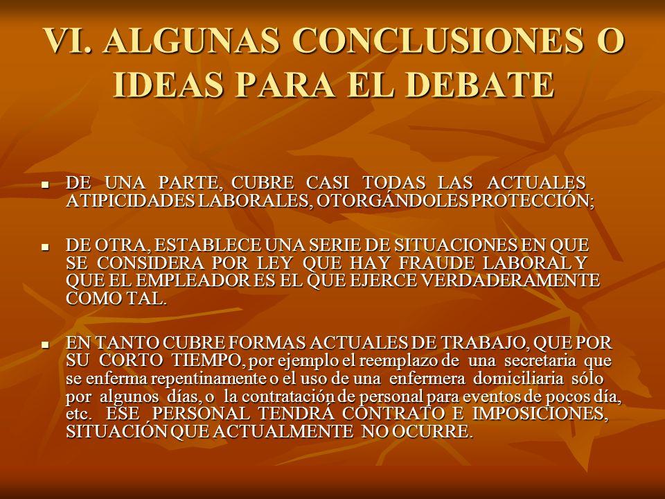 VI. ALGUNAS CONCLUSIONES O IDEAS PARA EL DEBATE DE UNA PARTE, CUBRE CASI TODAS LAS ACTUALES ATIPICIDADES LABORALES, OTORGÁNDOLES PROTECCIÓN; DE UNA PA