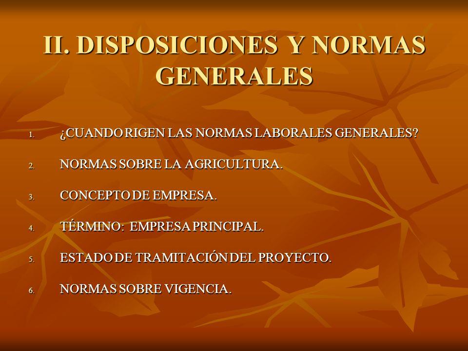 II. DISPOSICIONES Y NORMAS GENERALES 1. ¿CUANDO RIGEN LAS NORMAS LABORALES GENERALES? 2. NORMAS SOBRE LA AGRICULTURA. 3. CONCEPTO DE EMPRESA. 4. TÉRMI