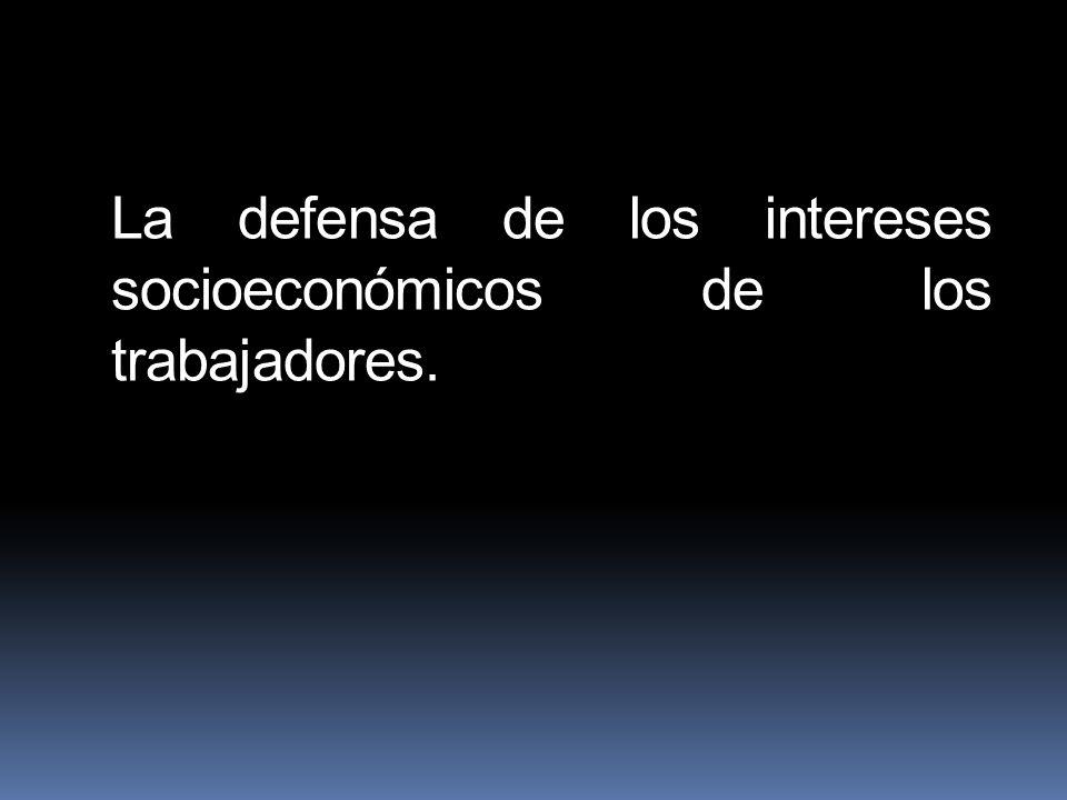 La defensa de los intereses socioeconómicos de los trabajadores.