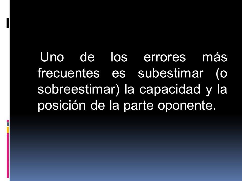 Uno de los errores más frecuentes es subestimar (o sobreestimar) la capacidad y la posición de la parte oponente.