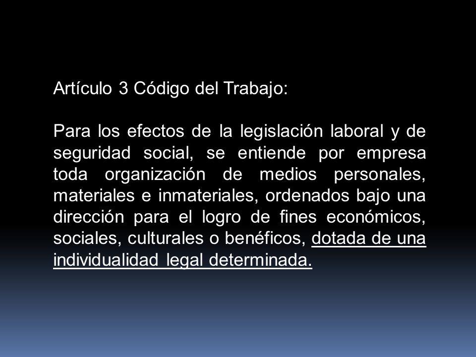Artículo 3 Código del Trabajo: Para los efectos de la legislación laboral y de seguridad social, se entiende por empresa toda organización de medios p