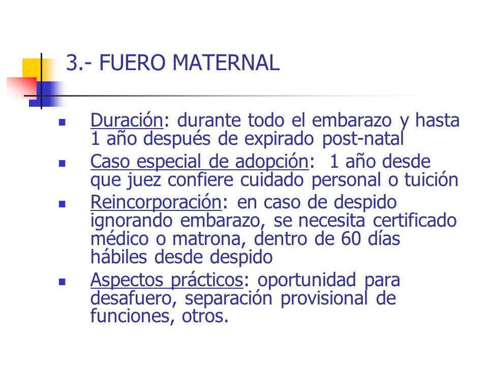 3.- FUERO MATERNAL Duración: durante todo el embarazo y hasta 1 año después de expirado post-natal Caso especial de adopción: 1 año desde que juez con