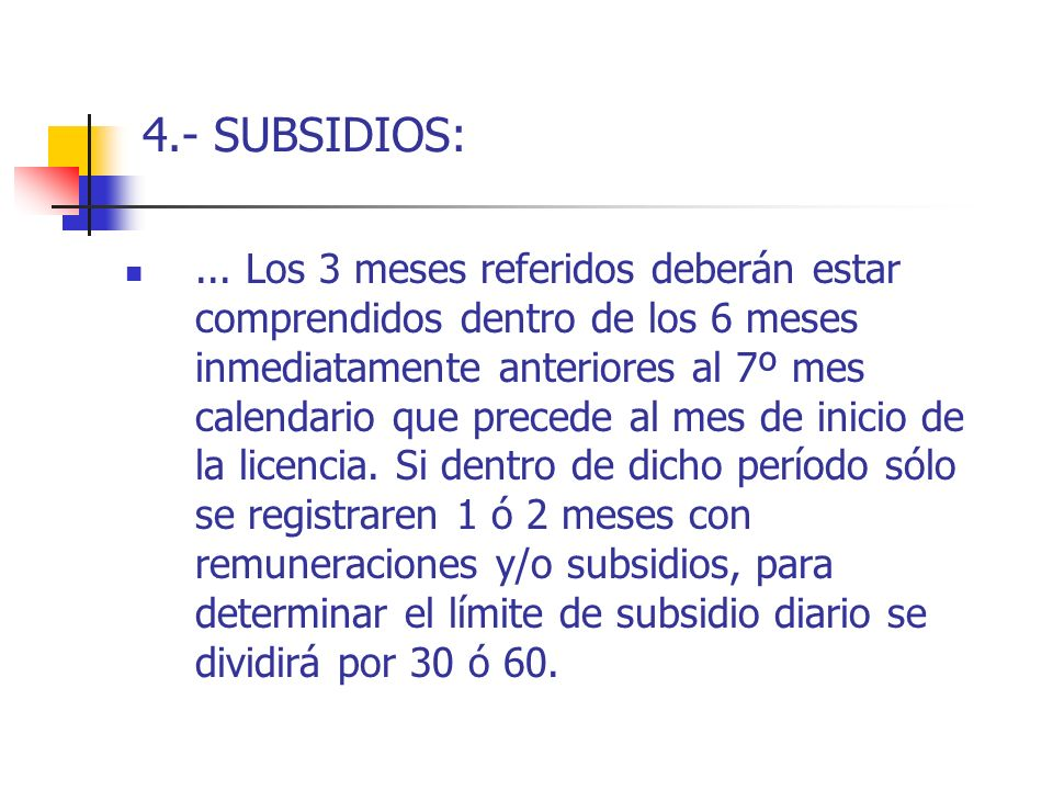 4.- SUBSIDIOS:... Los 3 meses referidos deberán estar comprendidos dentro de los 6 meses inmediatamente anteriores al 7º mes calendario que precede al