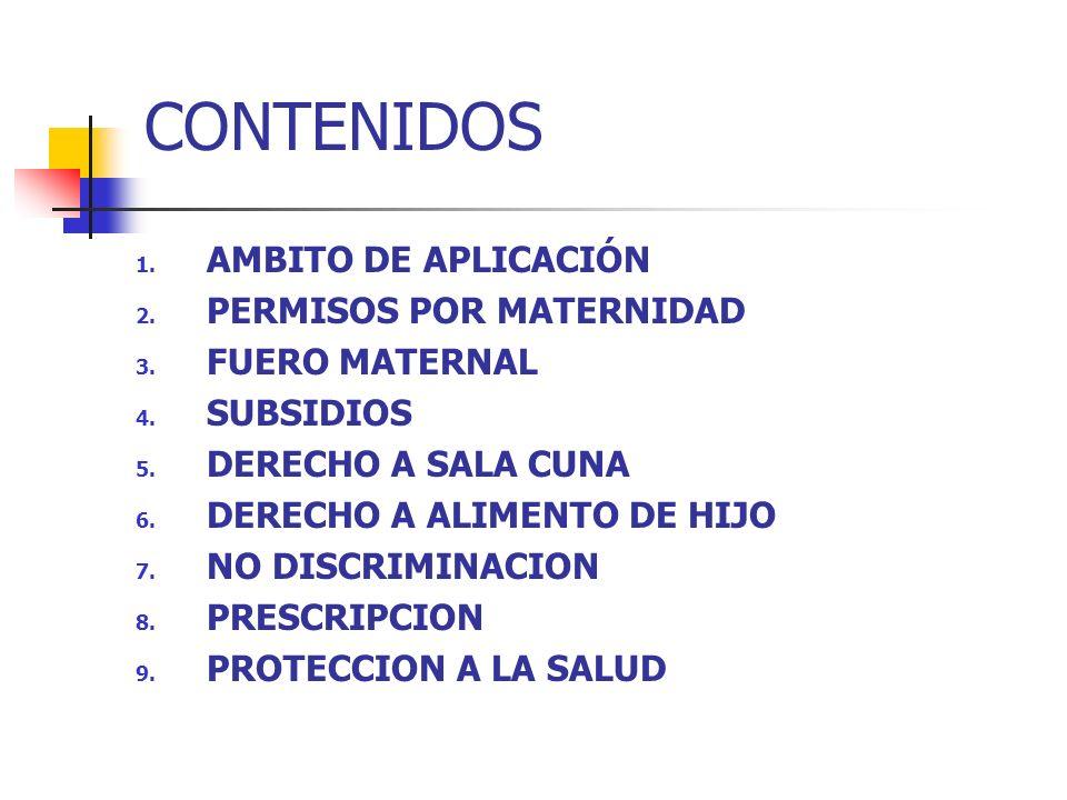 CONTENIDOS 1. AMBITO DE APLICACIÓN 2. PERMISOS POR MATERNIDAD 3. FUERO MATERNAL 4. SUBSIDIOS 5. DERECHO A SALA CUNA 6. DERECHO A ALIMENTO DE HIJO 7. N