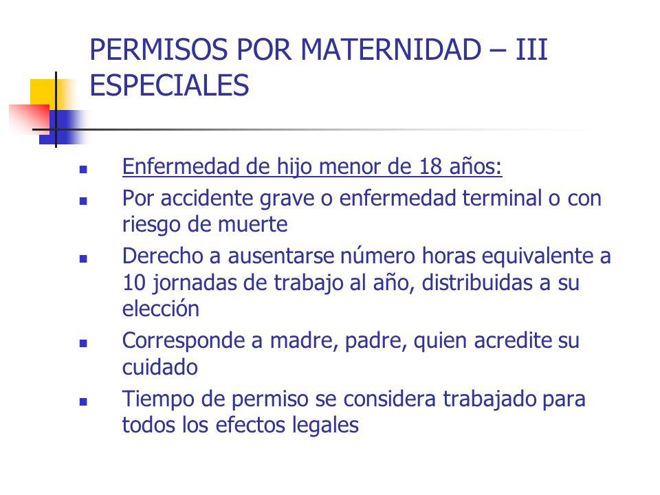 PERMISOS POR MATERNIDAD – III ESPECIALES Enfermedad de hijo menor de 18 años: Por accidente grave o enfermedad terminal o con riesgo de muerte Derecho