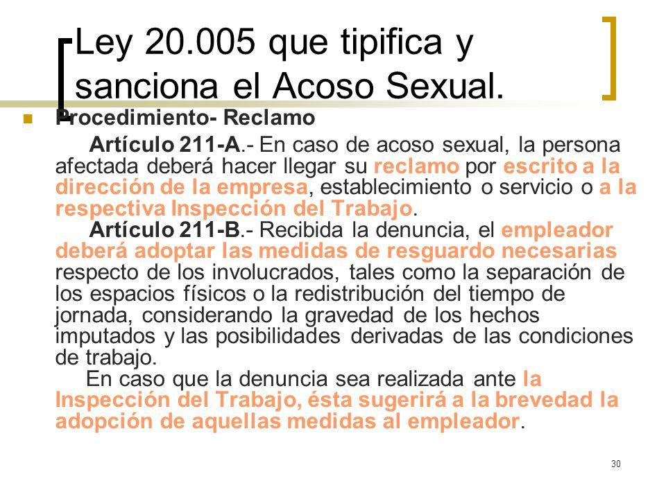 30 Ley 20.005 que tipifica y sanciona el Acoso Sexual. Procedimiento- Reclamo Artículo 211-A.- En caso de acoso sexual, la persona afectada deberá hac