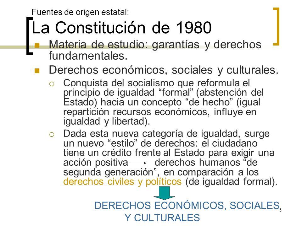 16 Fuentes de origen estatal: La Constitución de 1980 Derecho de trabajar, no al trabajo- No asume política de pleno empleo.