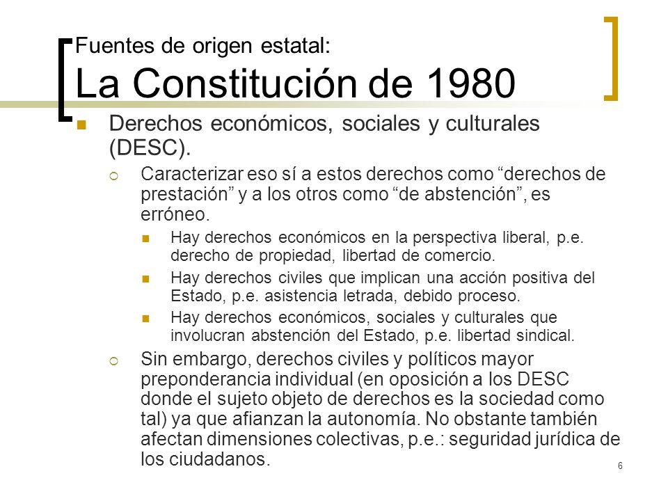 6 Fuentes de origen estatal: La Constitución de 1980 Derechos económicos, sociales y culturales (DESC). Caracterizar eso sí a estos derechos como dere