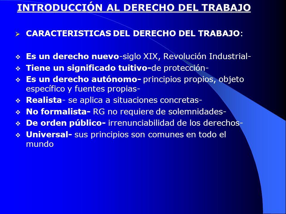 INTRODUCCIÓN AL DERECHO DEL TRABAJO CARACTERISTICAS DEL DERECHO DEL TRABAJO: Es un derecho nuevo-siglo XIX, Revolución Industrial- Tiene un significad