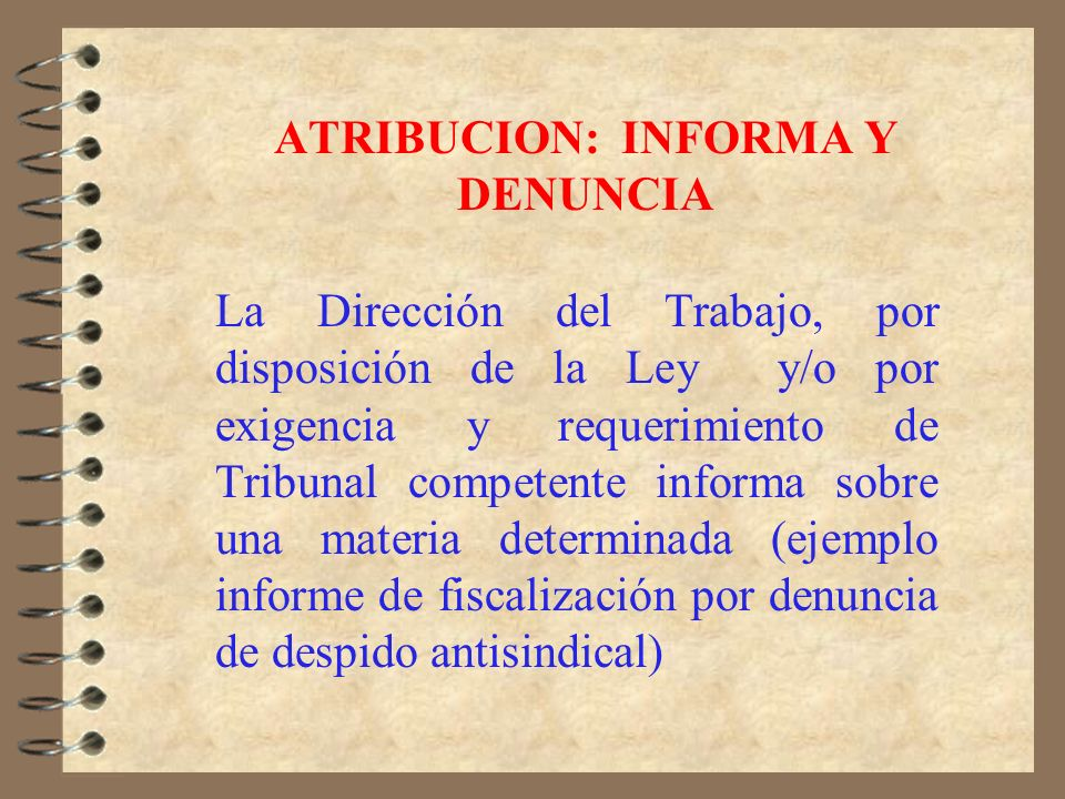 ATRIBUCION FISCALIZADORA La Dirección del Trabajo, fiscaliza la correcta y oportuna aplicación de la legislación laboral, sea ella legal o reglamentar