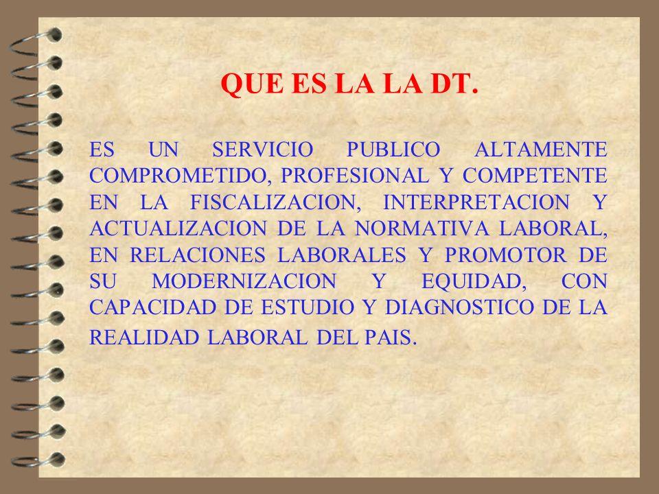 MISION DE LA DT. CONTRIBUIR A MODERNIZAR Y HACER MAS EQUITATIVAS LAS RELACIONES LABORALES, VELANDO POR EL CUMPLIMIENTO NORMATIVO, PROMOVIENDO LA CAPAC