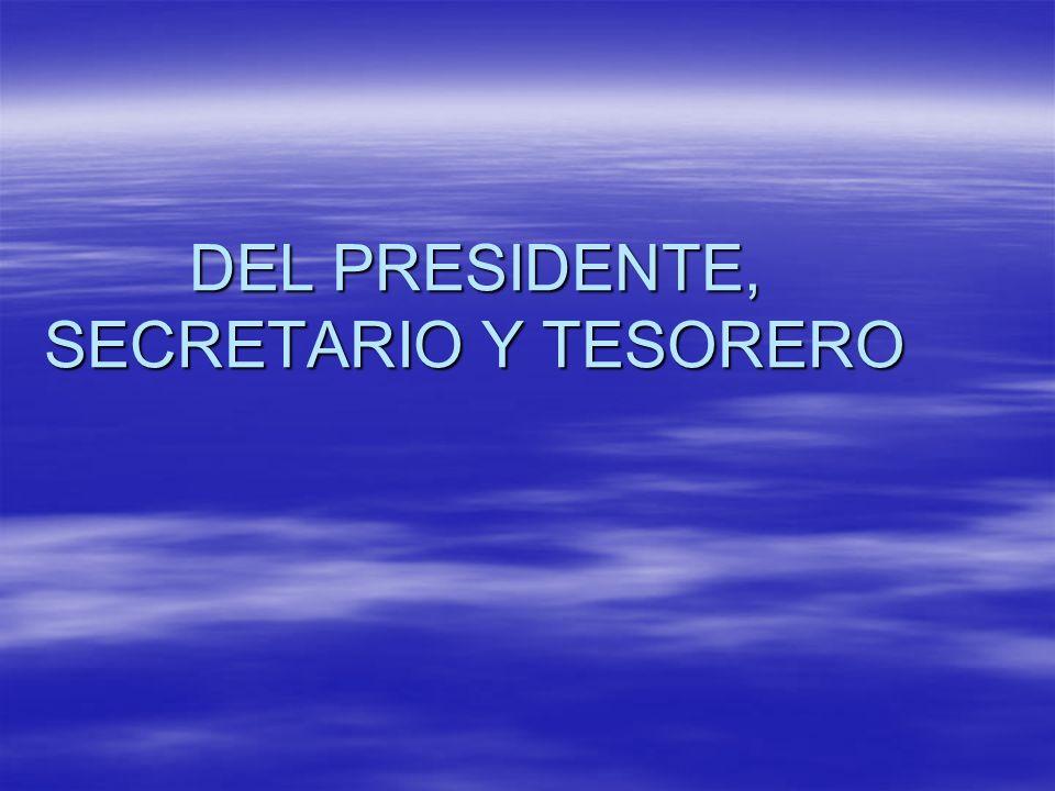 DEL PRESIDENTE, SECRETARIO Y TESORERO