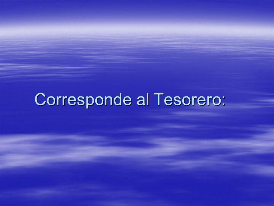 Corresponde al Tesorero:
