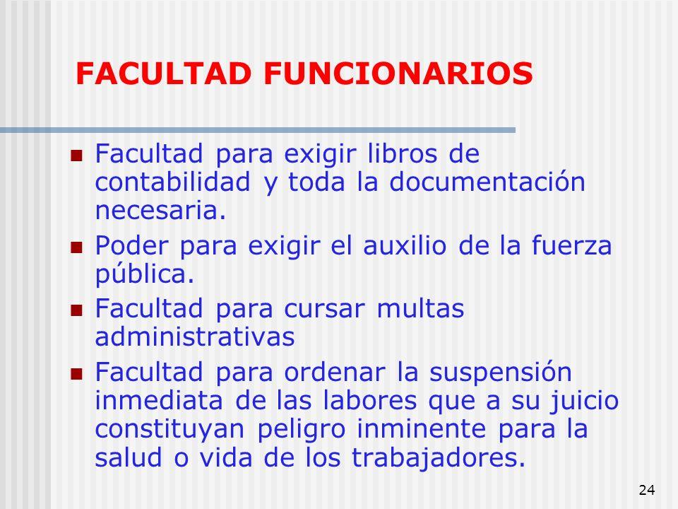 24 FACULTAD FUNCIONARIOS Facultad para exigir libros de contabilidad y toda la documentación necesaria. Poder para exigir el auxilio de la fuerza públ