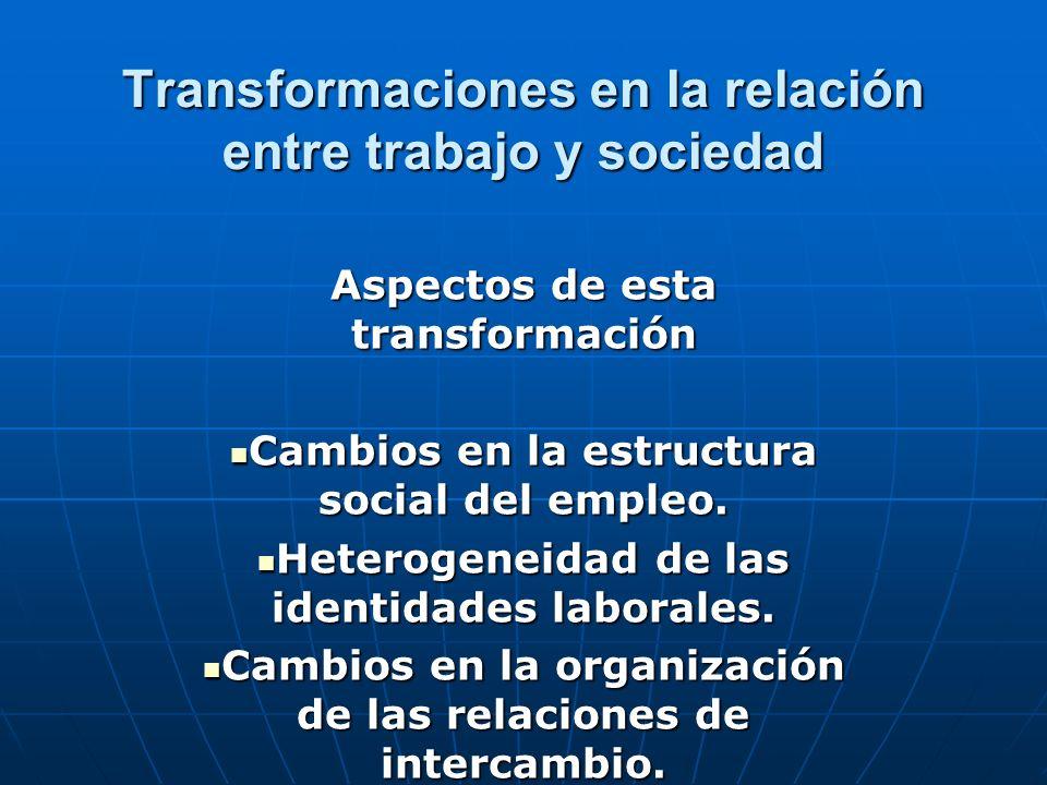 Transformaciones de la relación entre sociedad y trabajo Estructura social del empleo Crecimiento del sector servicios.