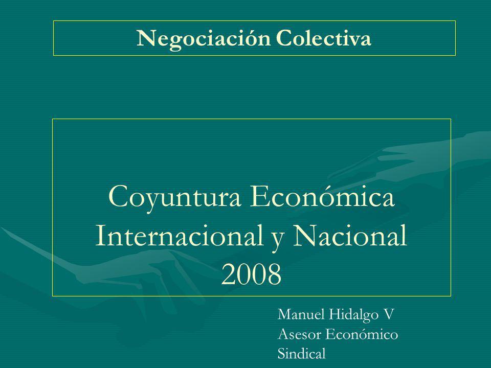 Coyuntura Económica Internacional y Nacional 2008 Negociación Colectiva Manuel Hidalgo V Asesor Económico Sindical