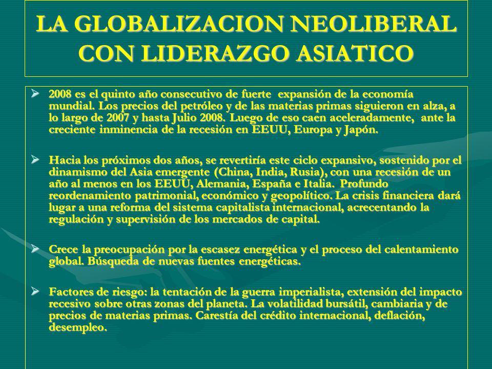 LA GLOBALIZACION NEOLIBERAL CON LIDERAZGO ASIATICO 2008 es el quinto año consecutivo de fuerte expansión de la economía mundial.