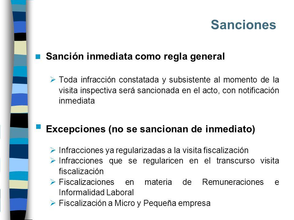 Sanciones Sanción inmediata como regla general Toda infracción constatada y subsistente al momento de la visita inspectiva será sancionada en el acto,