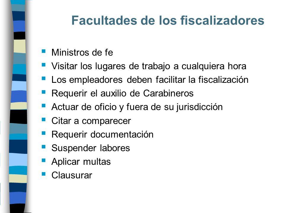 Facultades de los fiscalizadores Ministros de fe Visitar los lugares de trabajo a cualquiera hora Los empleadores deben facilitar la fiscalización Req
