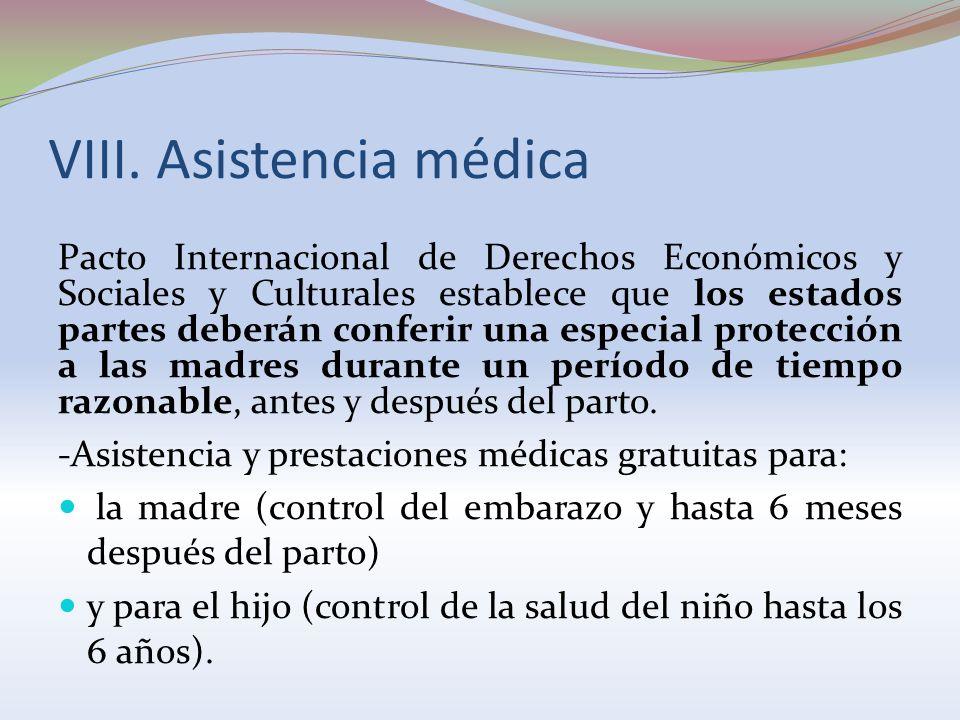 VIII. Asistencia médica Pacto Internacional de Derechos Económicos y Sociales y Culturales establece que los estados partes deberán conferir una espec