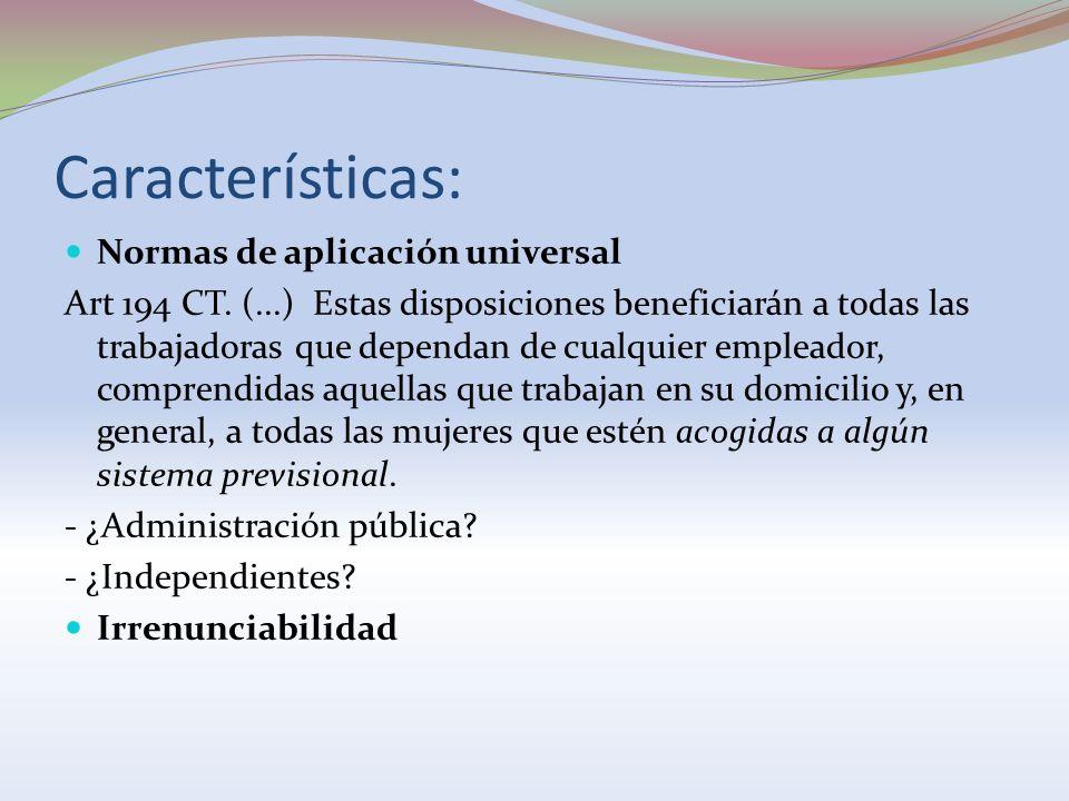 Características: Normas de aplicación universal Art 194 CT. (...) Estas disposiciones beneficiarán a todas las trabajadoras que dependan de cualquier