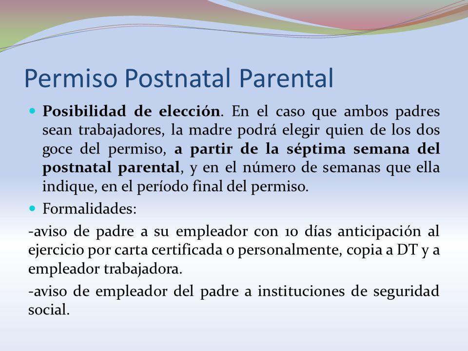 Permiso Postnatal Parental Posibilidad de elección. En el caso que ambos padres sean trabajadores, la madre podrá elegir quien de los dos goce del per