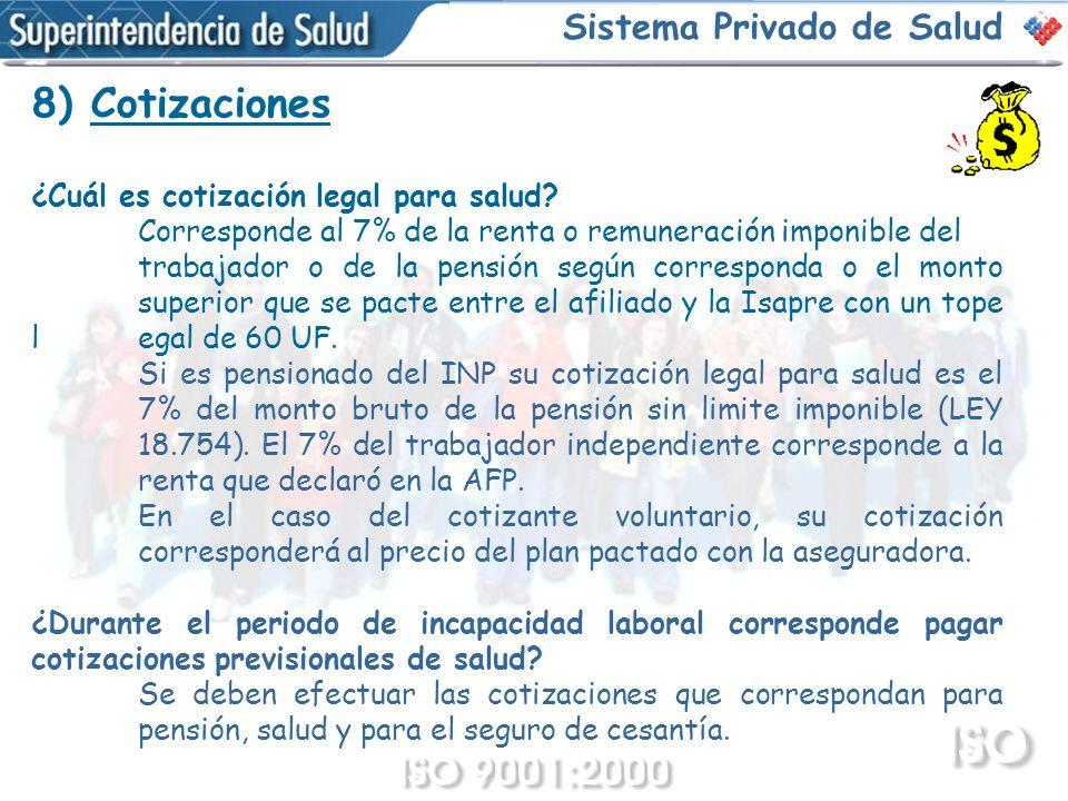 8) Cotizaciones ¿Cuál es cotización legal para salud? Corresponde al 7% de la renta o remuneración imponible del trabajador o de la pensión según corr