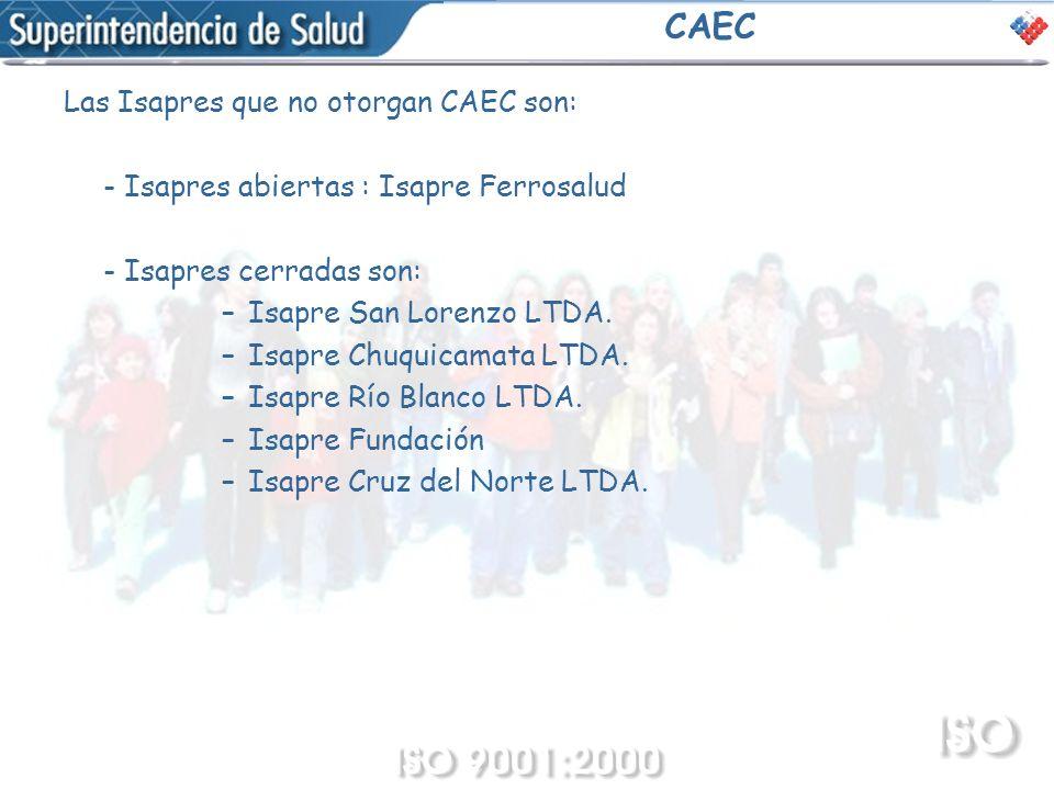 CAEC Las Isapres que no otorgan CAEC son: - Isapres abiertas : Isapre Ferrosalud - Isapres cerradas son: –Isapre San Lorenzo LTDA. –Isapre Chuquicamat
