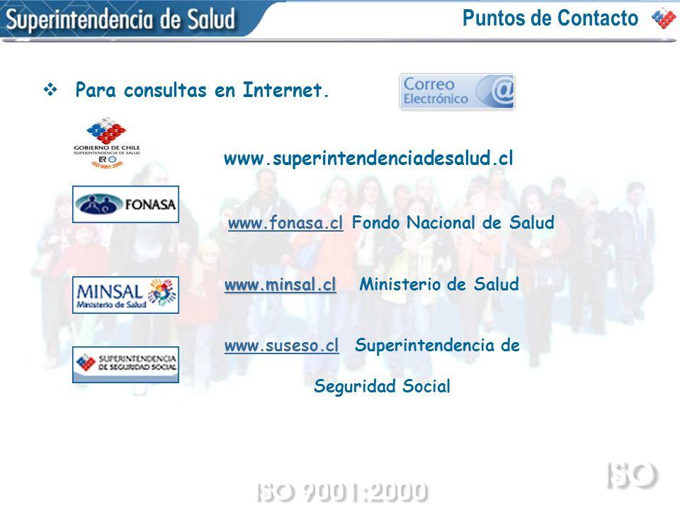 Para consultas en Internet. www.superintendenciadesalud.cl www.fonasa.cl Fondo Nacional de Saludwww.fonasa.cl www.minsal.clwww.minsal.cl www.minsal.cl