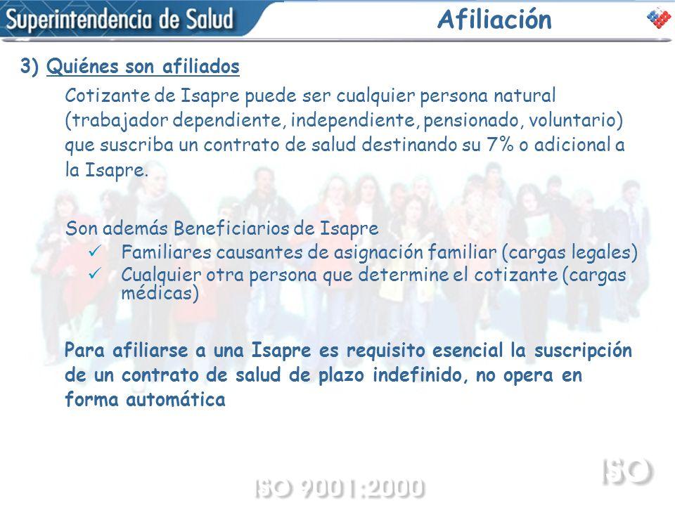 Afiliación 3) Quiénes son afiliados Cotizante de Isapre puede ser cualquier persona natural (trabajador dependiente, independiente, pensionado, volunt