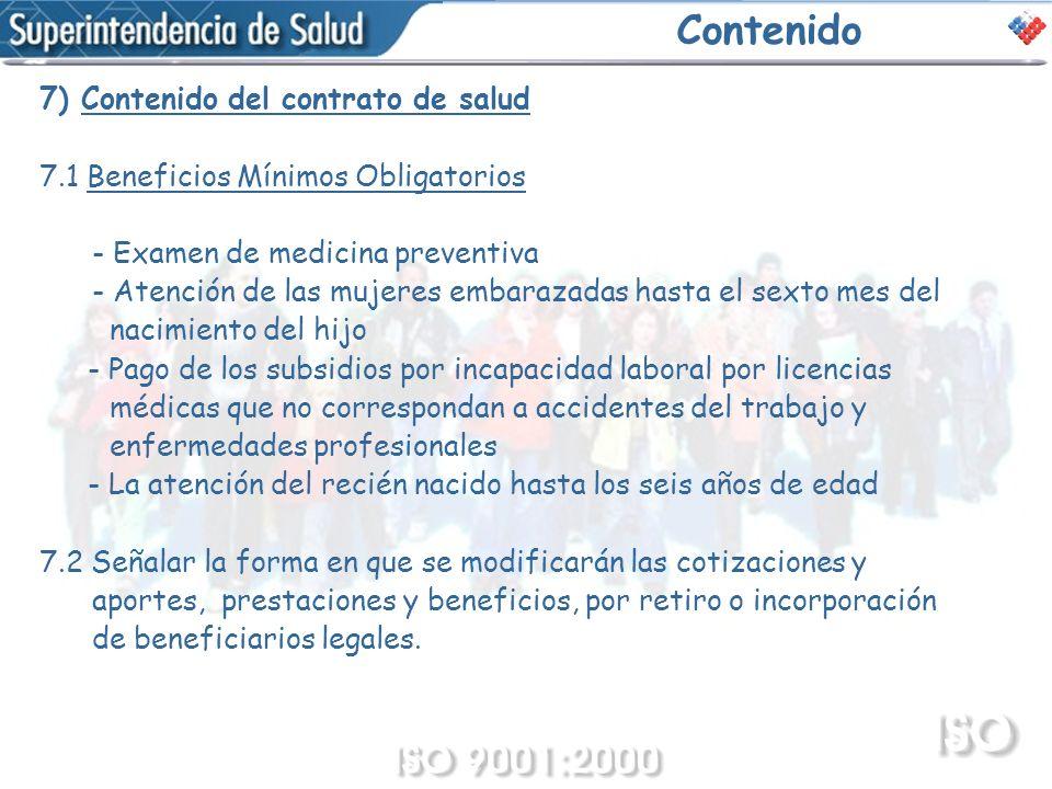 Contenido 7) Contenido del contrato de salud 7.1 Beneficios Mínimos Obligatorios - Examen de medicina preventiva - Atención de las mujeres embarazadas
