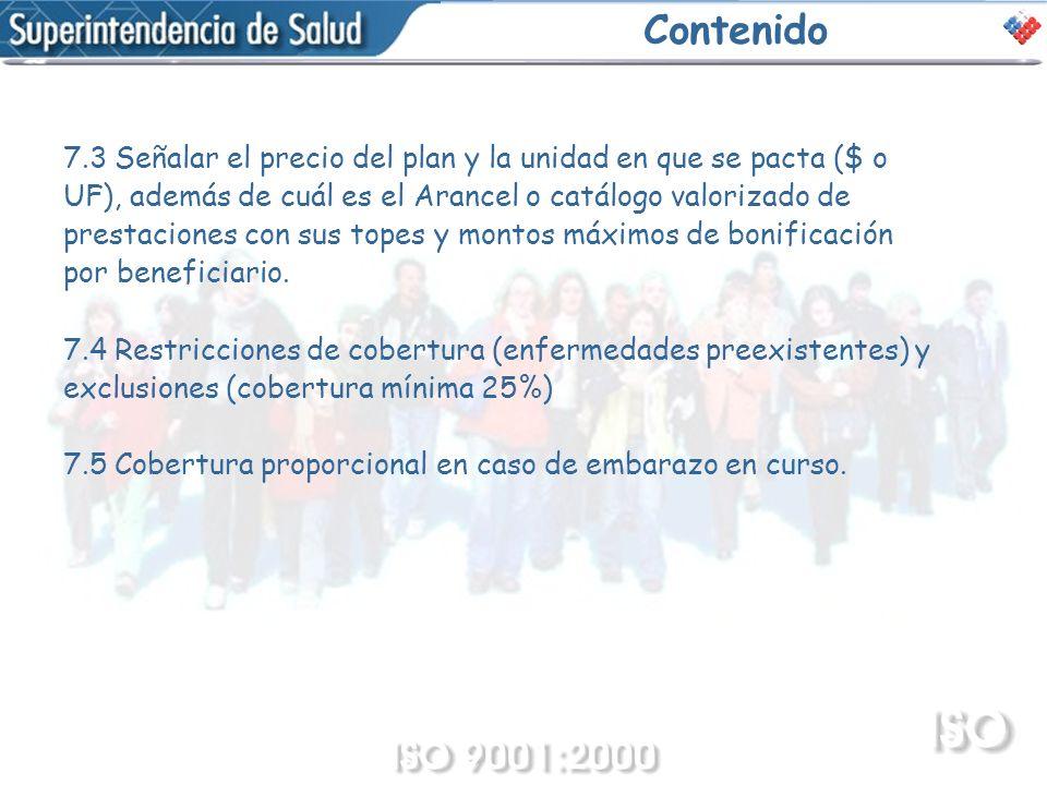 Contenido 7.3 Señalar el precio del plan y la unidad en que se pacta ($ o UF), además de cuál es el Arancel o catálogo valorizado de prestaciones con