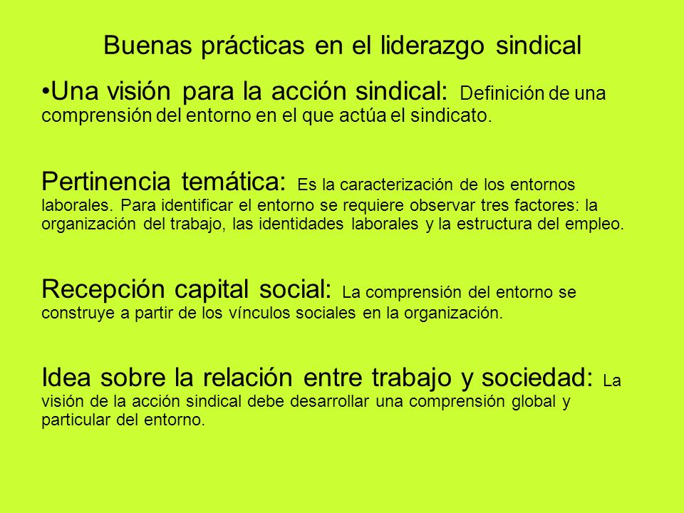 Buenas prácticas en el liderazgo sindical Definición de una estrategia: Definición de los caminos a partir de los cuales se implementa la visión de la acción sindical.