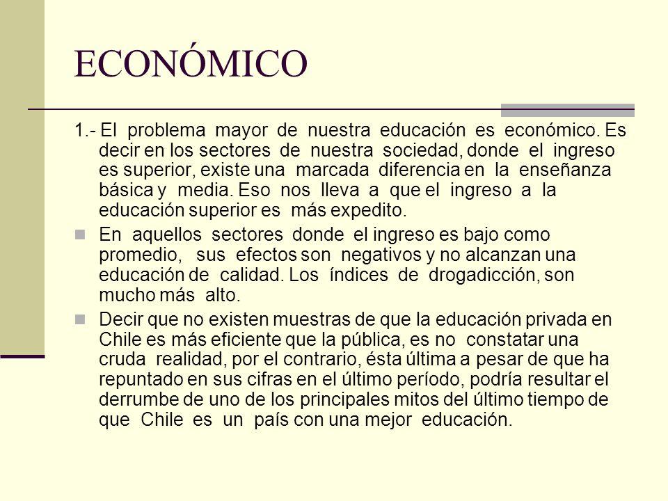 ECONÓMICO 1.- El problema mayor de nuestra educación es económico.