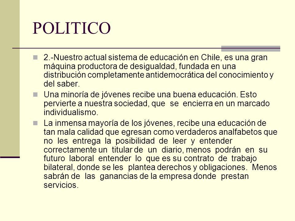 POLITICO 2.-Nuestro actual sistema de educación en Chile, es una gran máquina productora de desigualdad, fundada en una distribución completamente antidemocrática del conocimiento y del saber.