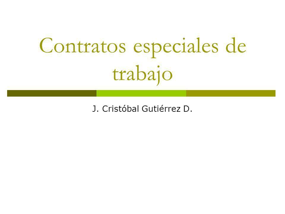 Contratos especiales de trabajo J. Cristóbal Gutiérrez D.