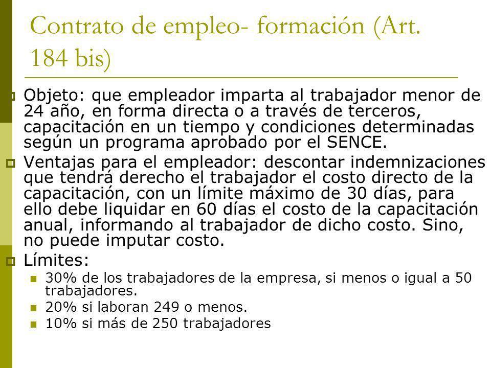 Contrato de empleo- formación (Art. 184 bis) Objeto: que empleador imparta al trabajador menor de 24 año, en forma directa o a través de terceros, cap