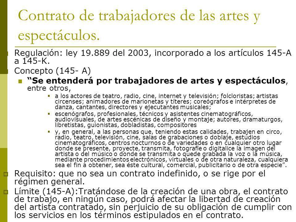 Contrato de trabajadores de las artes y espectáculos. Regulación: ley 19.889 del 2003, incorporado a los artículos 145-A a 145-K. Concepto (145- A) Se