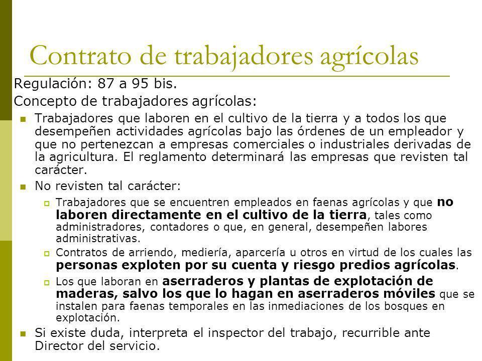 Contrato de trabajadores agrícolas Regulación: 87 a 95 bis. Concepto de trabajadores agrícolas: Trabajadores que laboren en el cultivo de la tierra y