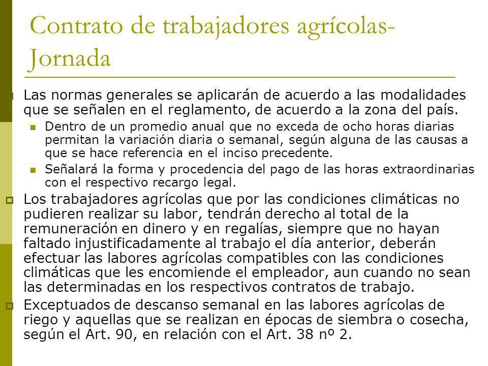 Contrato de trabajadores agrícolas- Jornada Las normas generales se aplicarán de acuerdo a las modalidades que se señalen en el reglamento, de acuerdo