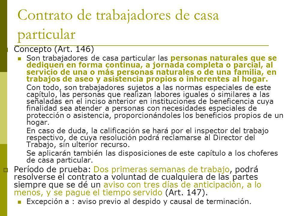 Contrato de trabajadores de casa particular Concepto (Art. 146) Son trabajadores de casa particular las personas naturales que se dediquen en forma co
