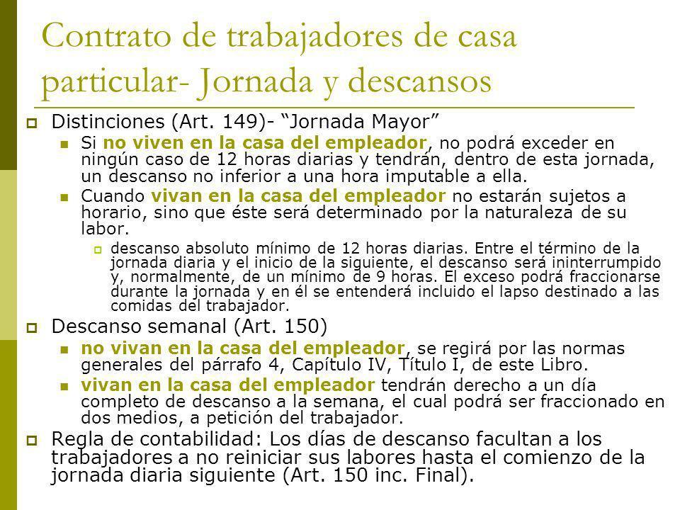 Contrato de trabajadores de casa particular- Jornada y descansos Distinciones (Art. 149)- Jornada Mayor Si no viven en la casa del empleador, no podrá