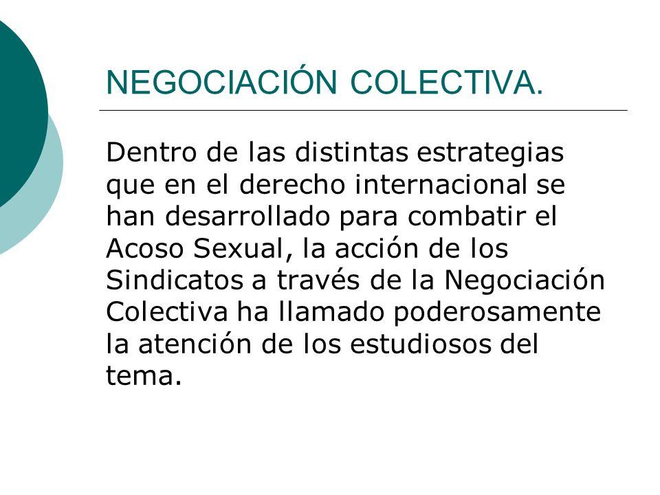 NEGOCIACIÓN COLECTIVA. Dentro de las distintas estrategias que en el derecho internacional se han desarrollado para combatir el Acoso Sexual, la acció