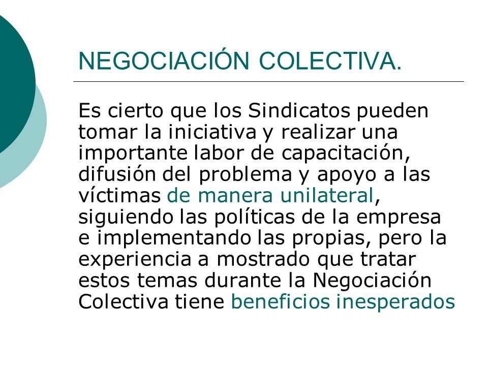 NEGOCIACIÓN COLECTIVA. Es cierto que los Sindicatos pueden tomar la iniciativa y realizar una importante labor de capacitación, difusión del problema