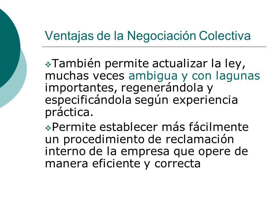 Ventajas de la Negociación Colectiva También permite actualizar la ley, muchas veces ambigua y con lagunas importantes, regenerándola y especificándol