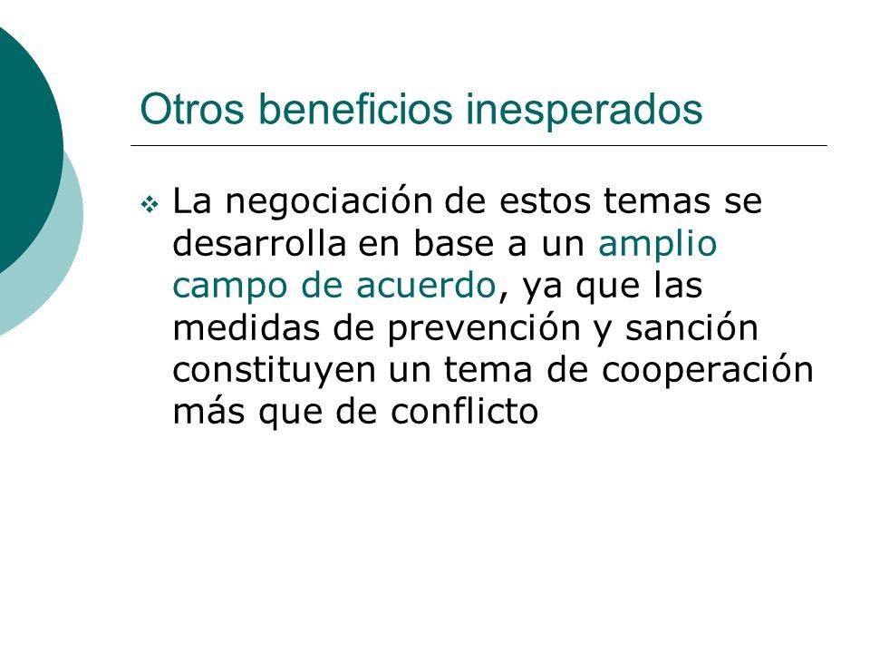 Otros beneficios inesperados La negociación de estos temas se desarrolla en base a un amplio campo de acuerdo, ya que las medidas de prevención y sanc