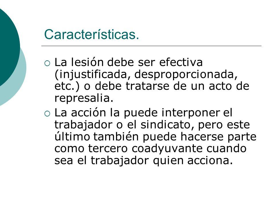Características. La lesión debe ser efectiva (injustificada, desproporcionada, etc.) o debe tratarse de un acto de represalia. La acción la puede inte