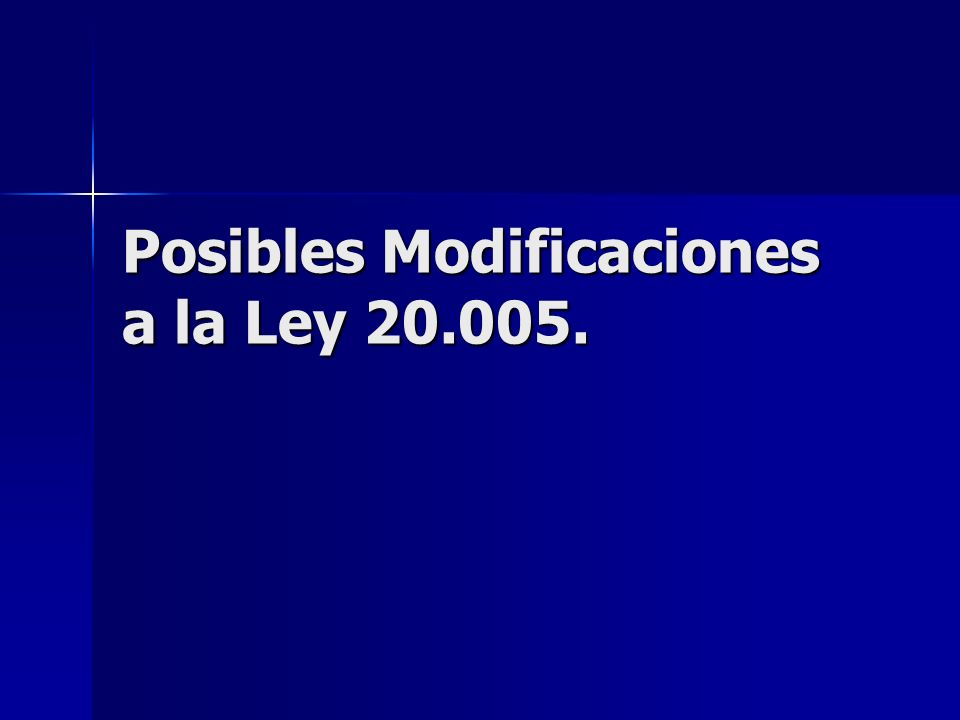 Posibles Modificaciones a la Ley 20.005.